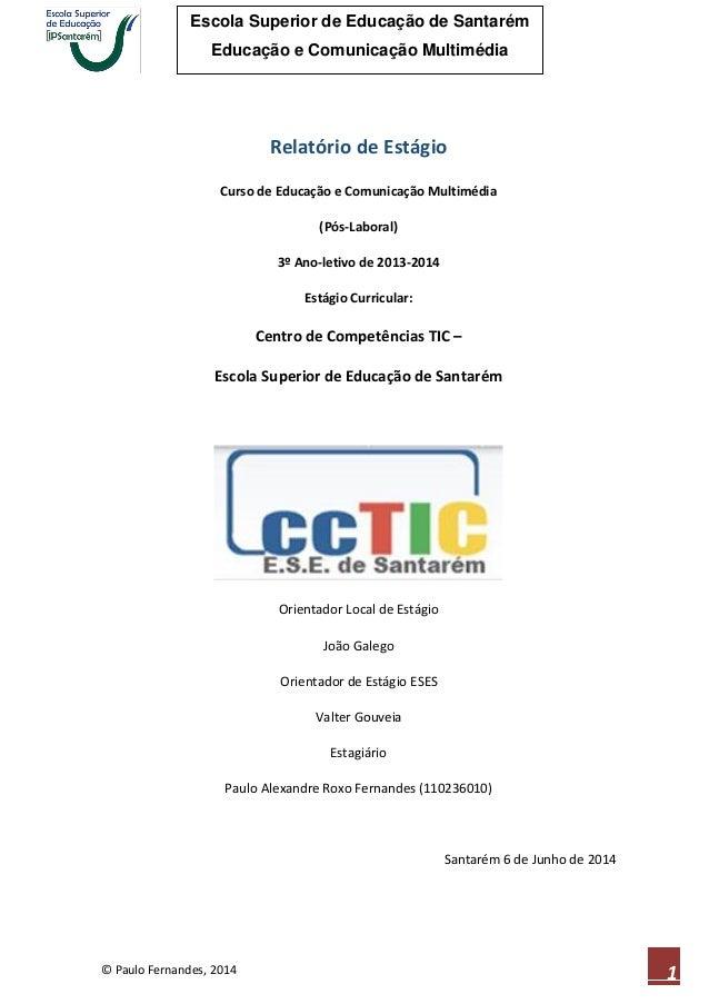 © Paulo Fernandes, 2014 Escola Superior de Educação de Santarém Educação e Comunicação Multimédia 1 Relatório de Estágio C...
