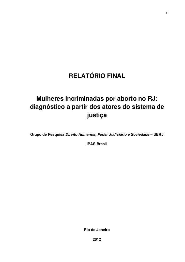 1                    RELATÓRIO FINAL  Mulheres incriminadas por aborto no RJ:diagnóstico a partir dos atores do sistema de...