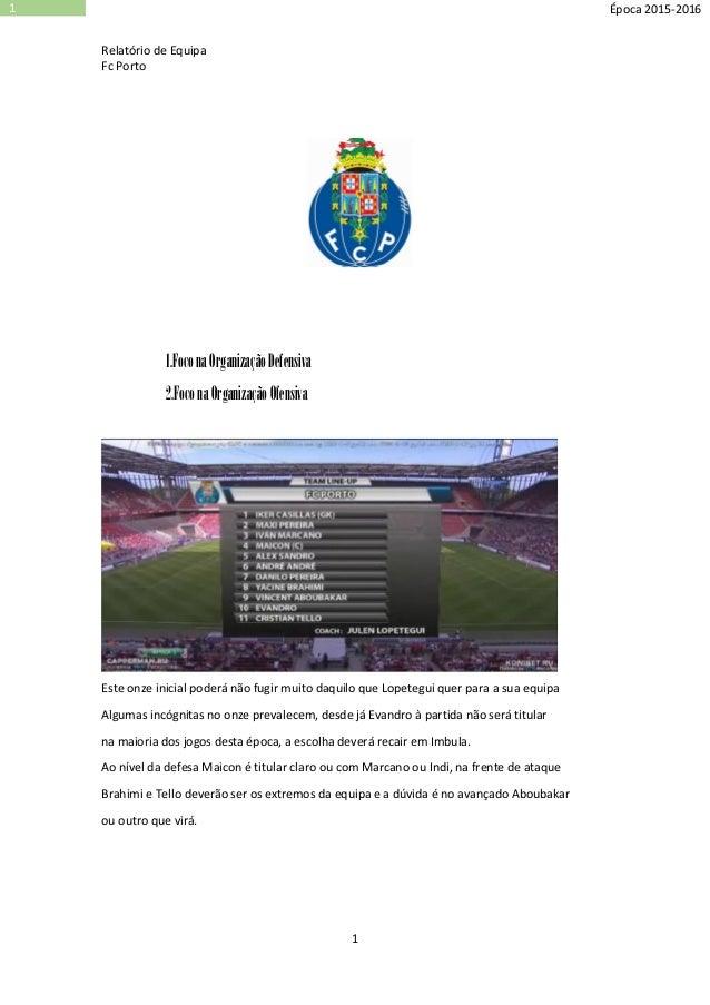 Relatório de Equipa Fc Porto 1 1 Época 2015-2016 1.FoconaOrganizaçãoDefensiva 2.FoconaOrganizaçãoOfensiva Este onze inicia...