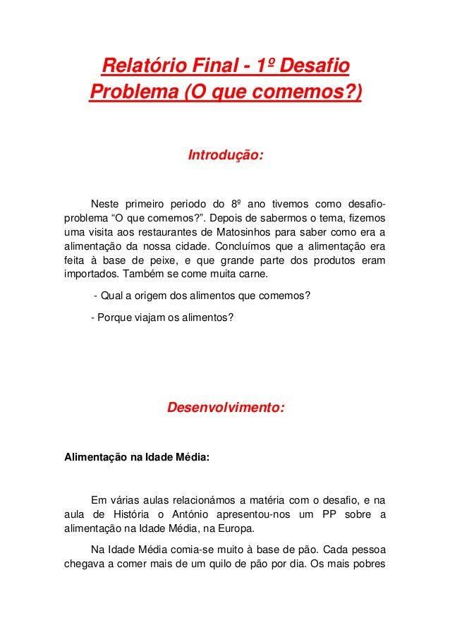 Relatório Final - 1º Desafio    Problema (O que comemos?)                        Introdução:      Neste primeiro periodo d...