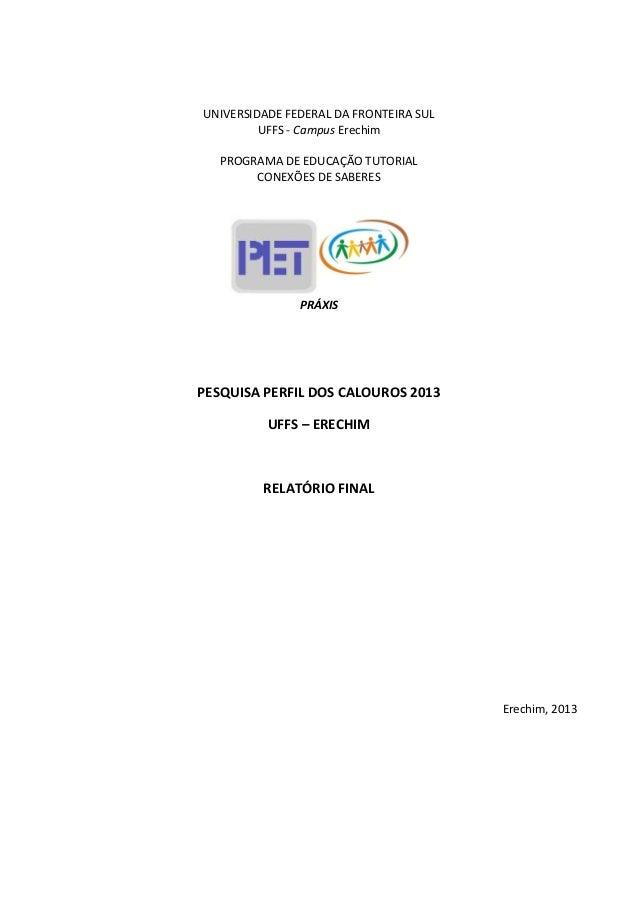 UNIVERSIDADE FEDERAL DA FRONTEIRA SUL UFFS - Campus Erechim PROGRAMA DE EDUCAÇÃO TUTORIAL CONEXÕES DE SABERES PRÁXIS PESQU...