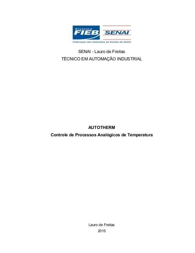 SENAI - Lauro de Freitas TÉCNICO EM AUTOMAÇÃO INDUSTRIAL AUTOTHERM Controle de Processos Analógicos de Temperatura Lauro d...