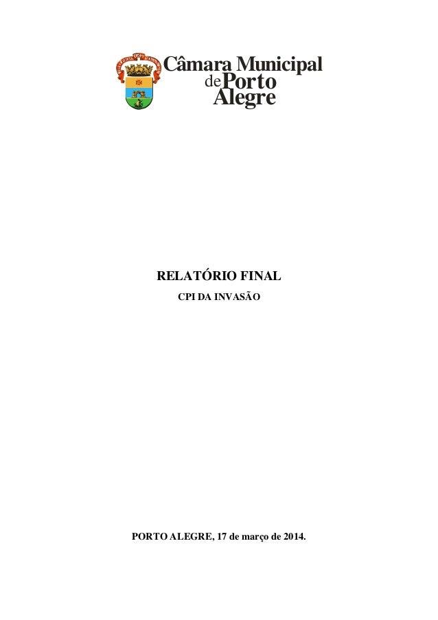 Câmara Municipal dePorto Alegre RELATÓRIO FINAL CPI DA INVASÃO PORTO ALEGRE, 17 de março de 2014.