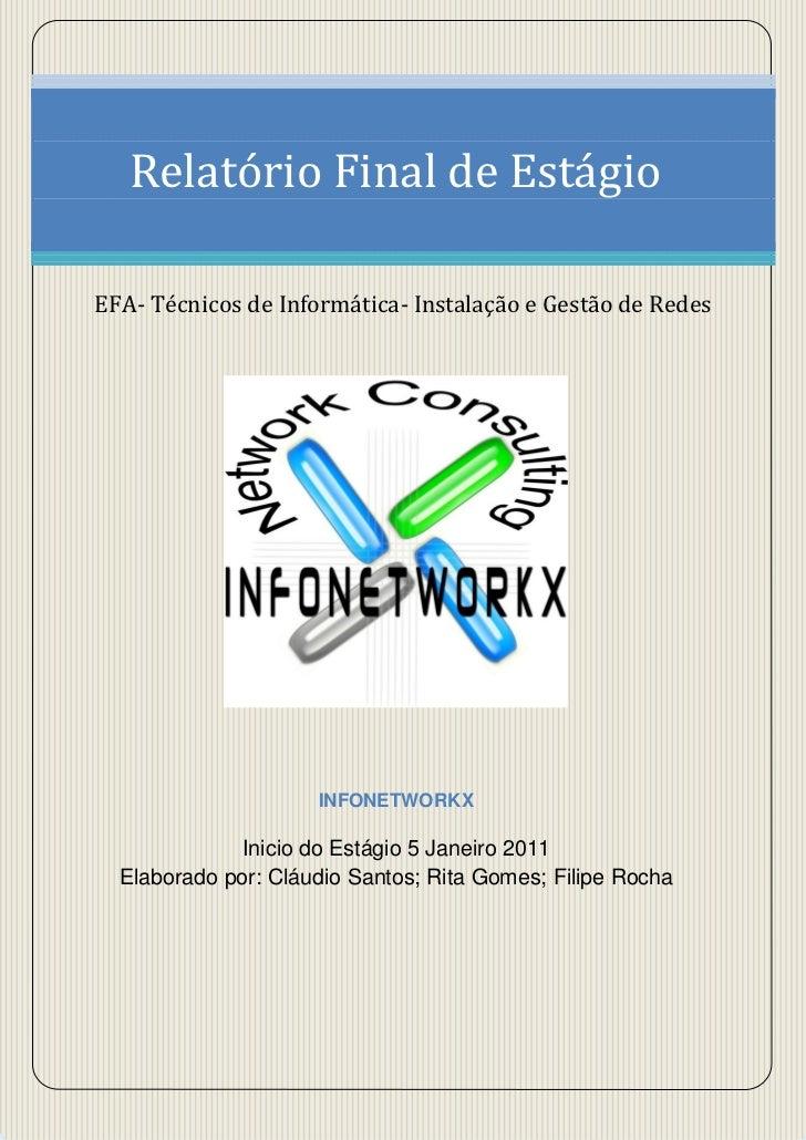 Relatório Final de EstágioEFA- Técnicos de Informática- Instalação e Gestão de Redes                     INFONETWORKX     ...