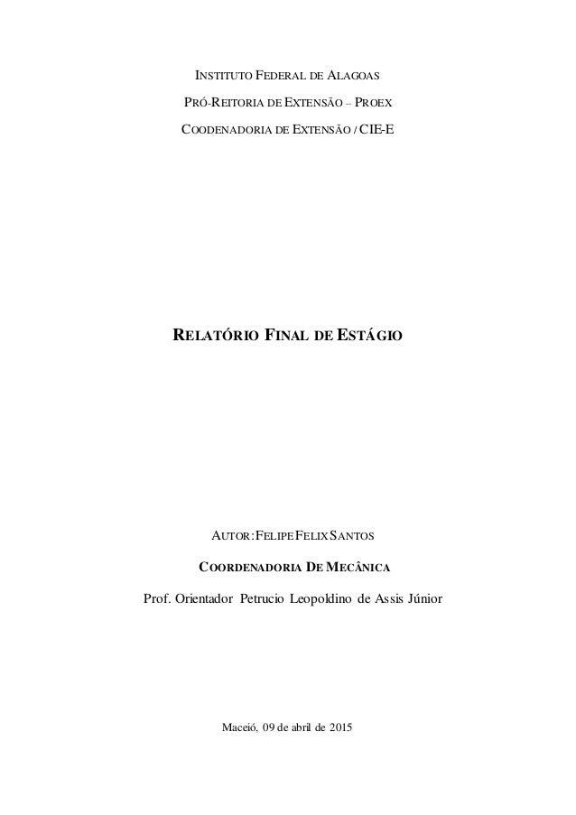 INSTITUTO FEDERAL DE ALAGOAS PRÓ-REITORIA DE EXTENSÃO – PROEX COODENADORIA DE EXTENSÃO / CIE-E RELATÓRIO FINAL DE ESTÁGIO ...