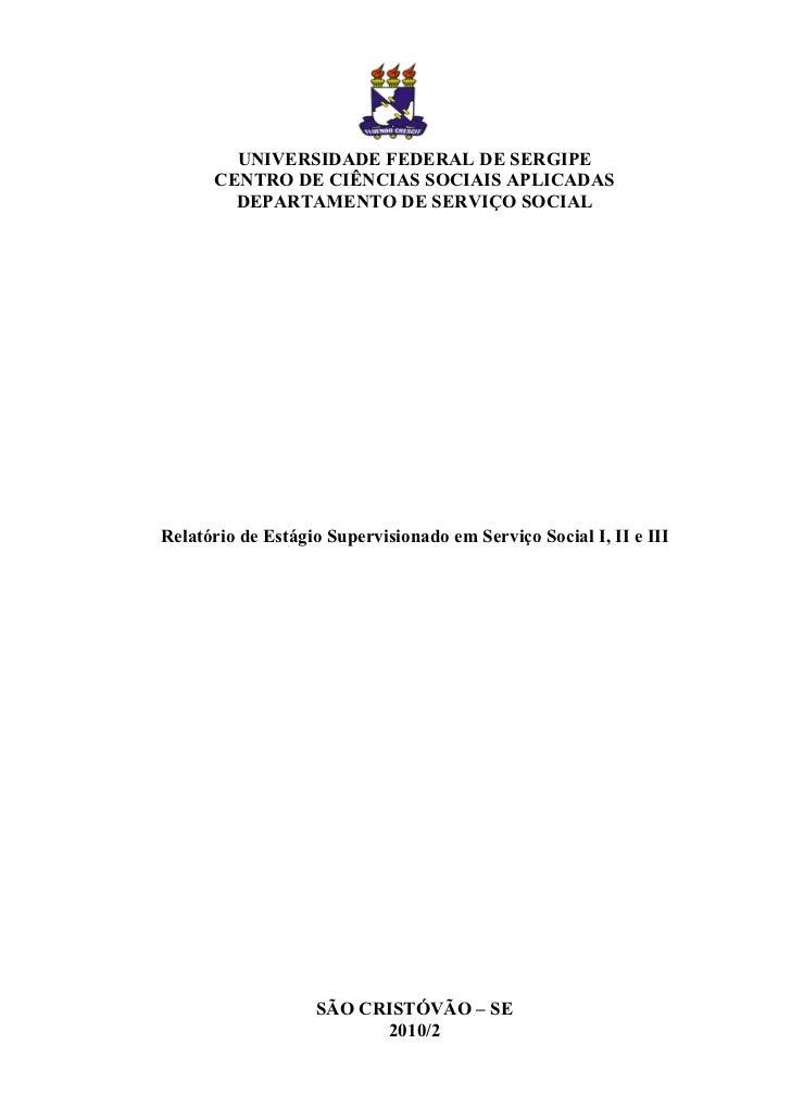 UNIVERSIDADE FEDERAL DE SERGIPE      CENTRO DE CIÊNCIAS SOCIAIS APLICADAS        DEPARTAMENTO DE SERVIÇO SOCIALRelatório d...