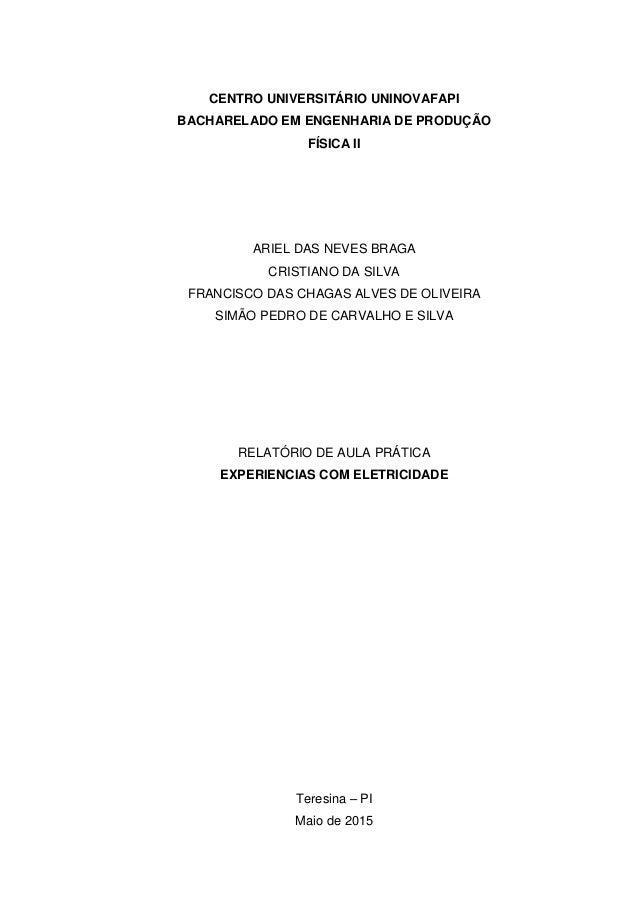 CENTRO UNIVERSITÁRIO UNINOVAFAPI BACHARELADO EM ENGENHARIA DE PRODUÇÃO FÍSICA II ARIEL DAS NEVES BRAGA CRISTIANO DA SILVA ...