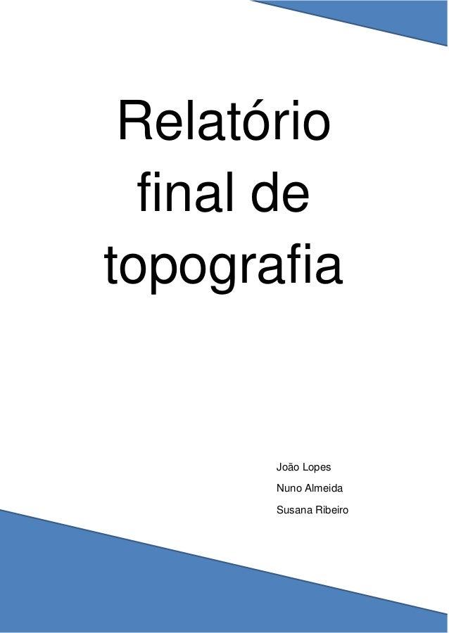 Relatório final de topografia João Lopes Nuno Almeida Susana Ribeiro