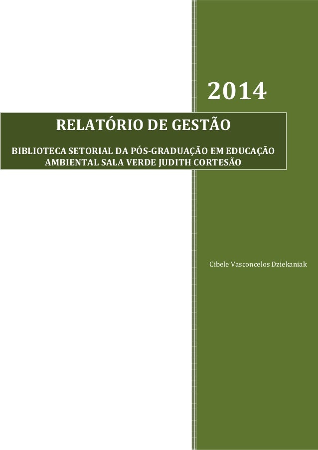 2014 Cibele Vasconcelos Dziekaniak RELATÓRIO DE GESTÃO BIBLIOTECA SETORIAL DA PÓS-GRADUAÇÃO EM EDUCAÇÃO AMBIENTAL SALA VER...