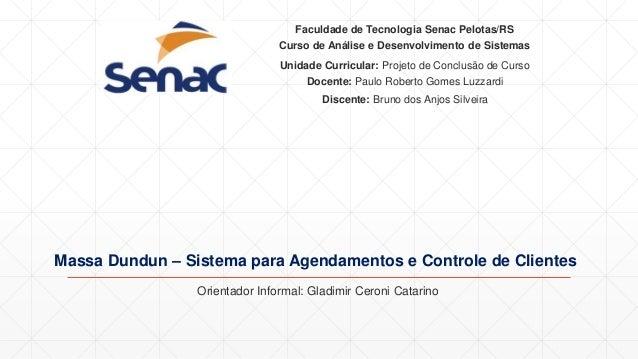 Massa Dundun – Sistema para Agendamentos e Controle de Clientes Discente: Bruno dos Anjos Silveira Faculdade de Tecnologia...