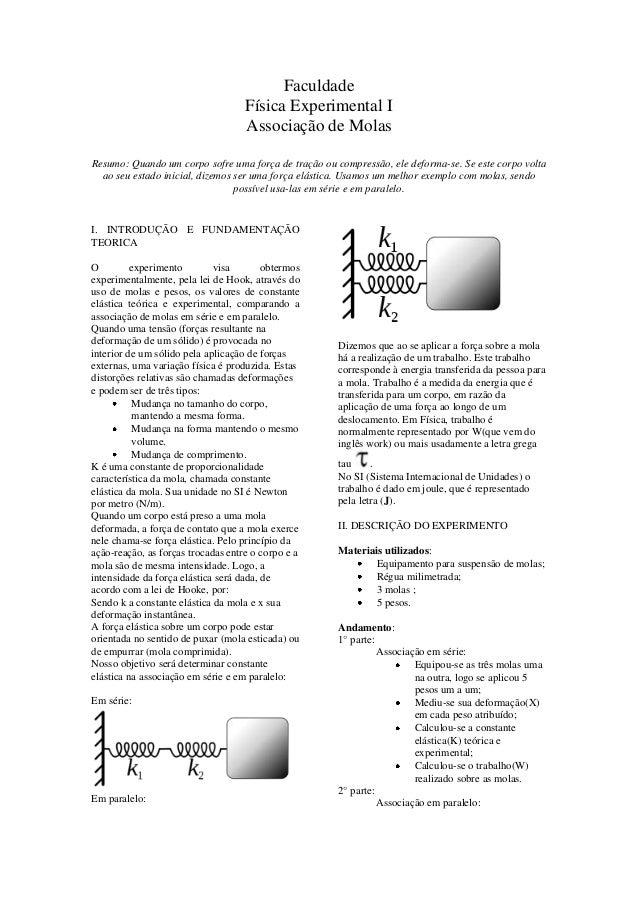 Faculdade Física Experimental I Associação de Molas Resumo: Quando um corpo sofre uma força de tração ou compressão, ele d...