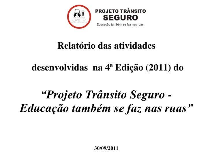 """Relatório das atividades  desenvolvidas na 4ª Edição (2011) do   """"Projeto Trânsito Seguro -Educação também se faz nas ruas..."""
