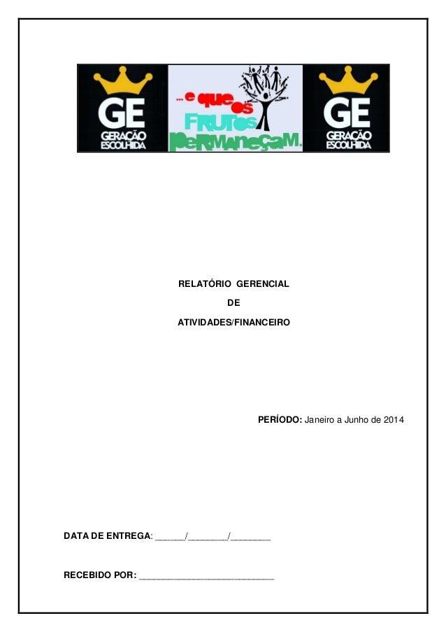 RELATÓRIO GERENCIAL DE ATIVIDADES/FINANCEIRO PERÍODO: Janeiro a Junho de 2014 DATA DE ENTREGA: ______/________/________ RE...