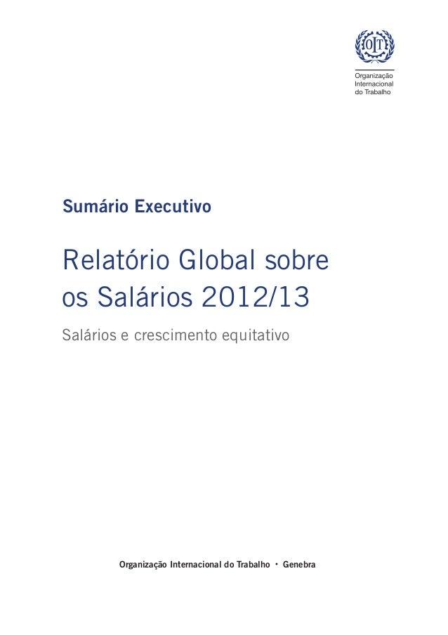 Sumário ExecutivoRelatório Global sobreos Salários 2012/13Salários e crescimento equitativo        Organização Internacion...