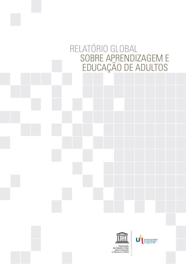RELATÓRIO GLOBAL SOBRE APRENDIZAGEM E EDUCAÇÃO DE ADULTOS  Instituto da UNESCO para Aprendizagem ao Longo da Vida