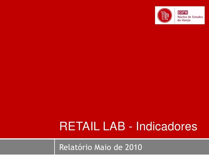 RETAIL LAB - Indicadores Relatório Maio de 2010