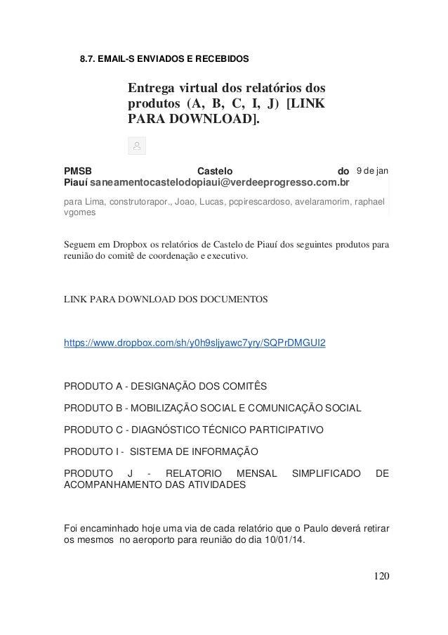 120  8.7. EMAIL-S ENVIADOS E RECEBIDOS  Entrega virtual dos relatórios dos produtos (A, B, C, I, J) [LINK PARA DOWNLOAD]. ...