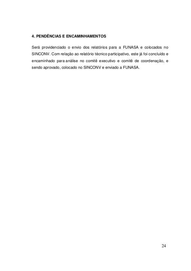 24  4. PENDÊNCIAS E ENCAMINHAMENTOS Será providenciado o envio dos relatórios para a FUNASA e colocados no SINCONV. Com re...