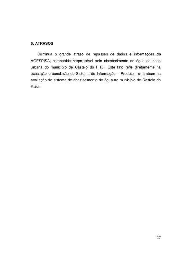 27  6. ATRASOS  Continua o grande atraso de repasses de dados e informações da AGESPISA, companhia responsável pelo abaste...