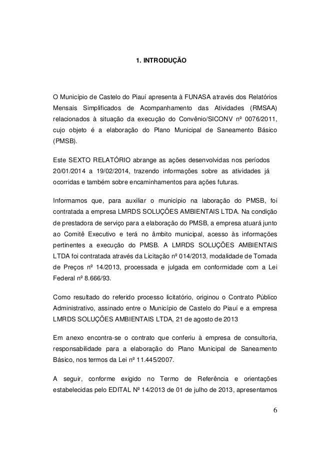 6  1. INTRODUÇÃO  O Município de Castelo do Piauí apresenta à FUNASA através dos Relatórios Mensais Simplificados de Acomp...