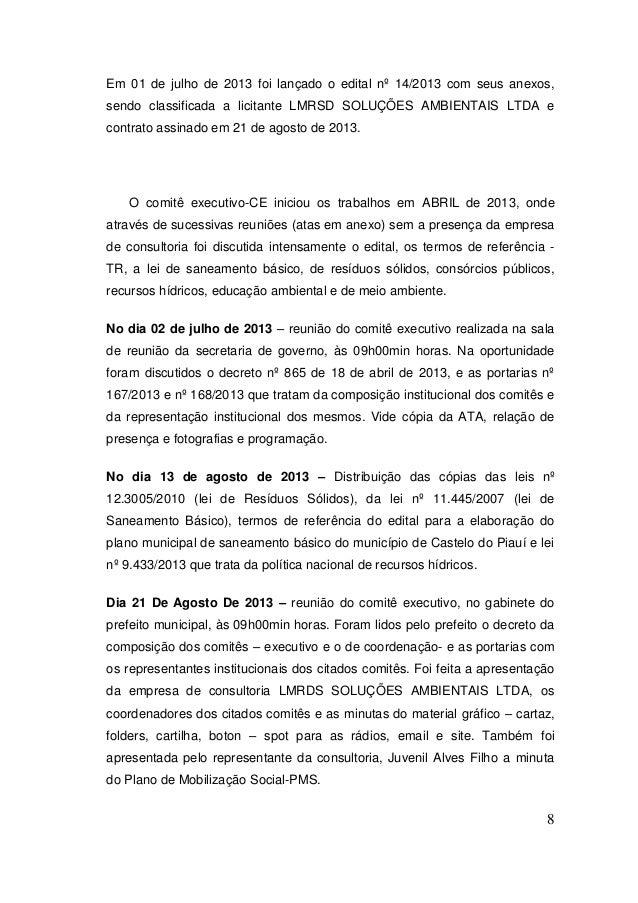 8  Em 01 de julho de 2013 foi lançado o edital nº 14/2013 com seus anexos, sendo classificada a licitante LMRSD SOLUÇÕES A...