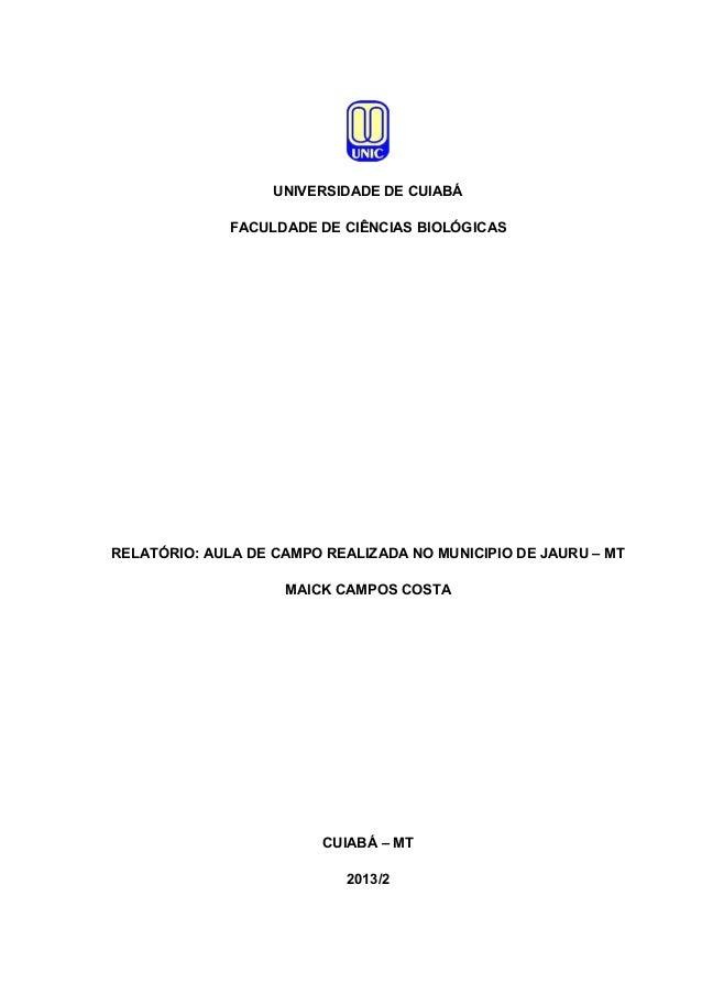 UNIVERSIDADE DE CUIABÁ FACULDADE DE CIÊNCIAS BIOLÓGICAS  RELATÓRIO: AULA DE CAMPO REALIZADA NO MUNICIPIO DE JAURU – MT MAI...
