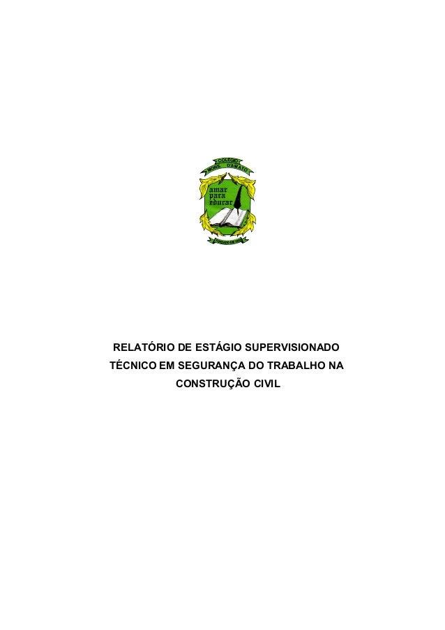 RELATÓRIO DE ESTÁGIO SUPERVISIONADO TÉCNICO EM SEGURANÇA DO TRABALHO NA CONSTRUÇÃO CIVIL