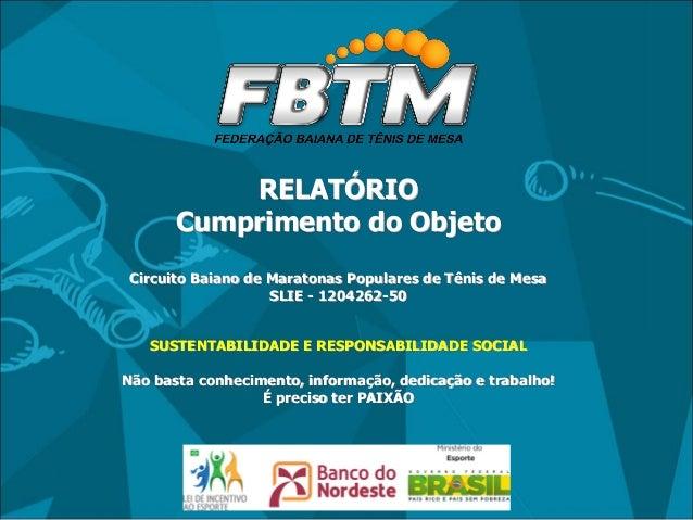 RELATÓRIO Cumprimento do Objeto Circuito Baiano de Maratonas Populares de Tênis de Mesa SLIE - 1204262-50 SUSTENTABILIDADE...