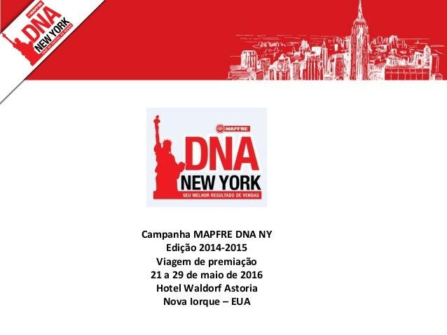 fd315eea99f04 Campanha MAPFRE DNA NY Edição 2014-2015 Viagem de premiação 21 a 29 de maio  Campanha de Incentivo ...