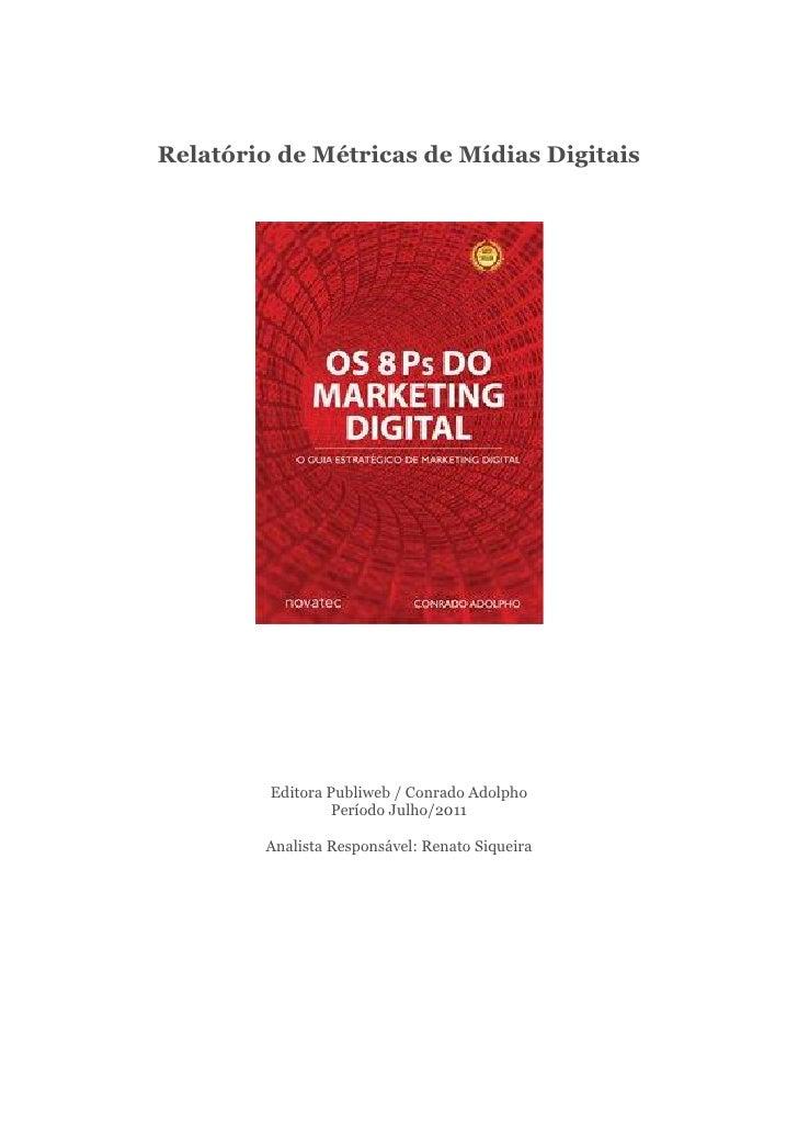 Relatório de Métricas de Mídias Digitais         Editora Publiweb / Conrado Adolpho                  Período Julho/2011   ...