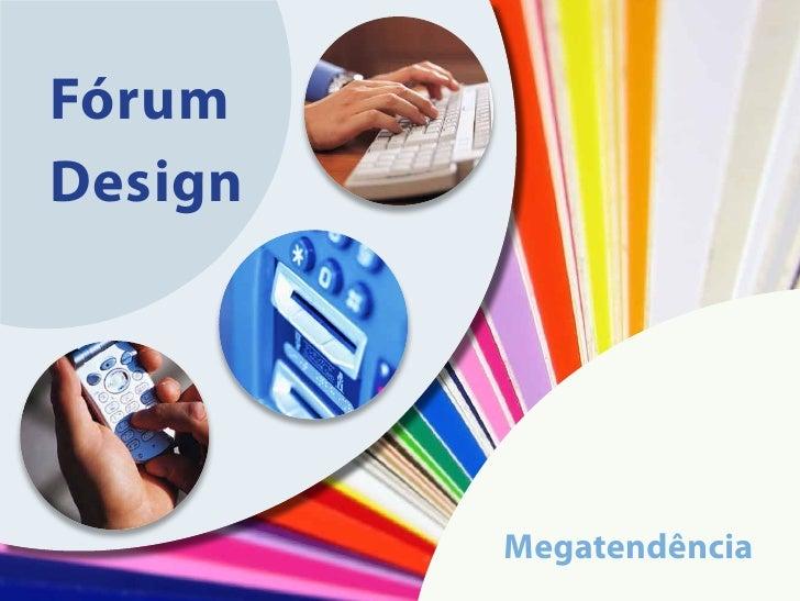 Fórum Design              Megatendência