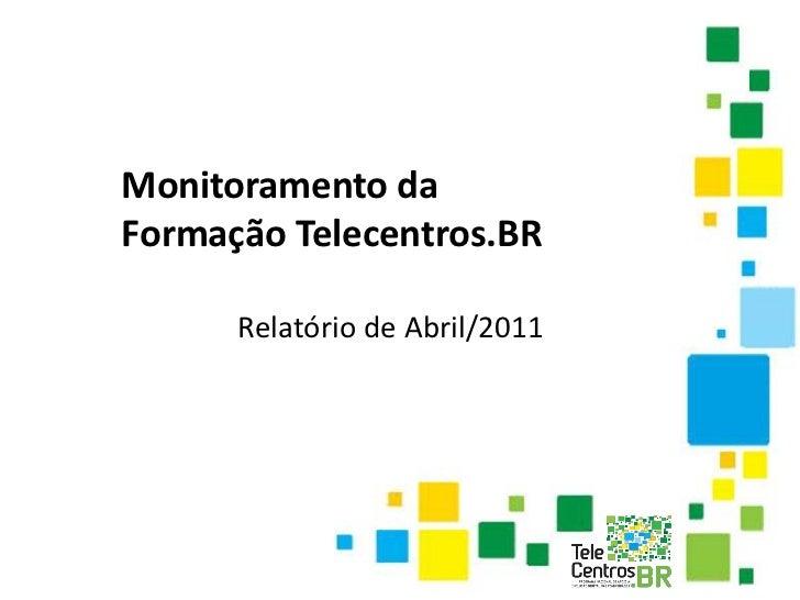 Monitoramento daFormação Telecentros.BR      Relatório de Abril/2011
