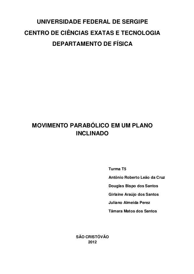 UNIVERSIDADE FEDERAL DE SERGIPECENTRO DE CIÊNCIAS EXATAS E TECNOLOGIA       DEPARTAMENTO DE FÍSICA  MOVIMENTO PARABÓLICO E...
