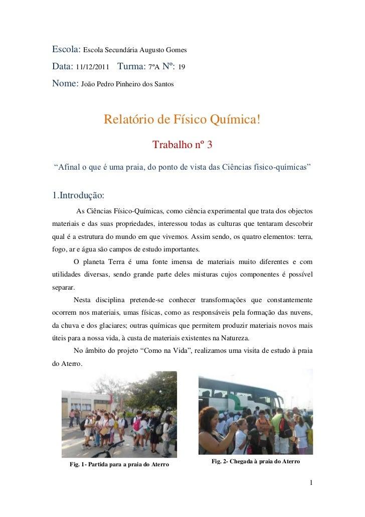 Escola: Escola Secundária Augusto GomesData: 11/12/2011 Turma: 7ºA Nº: 19Nome: João Pedro Pinheiro dos Santos             ...