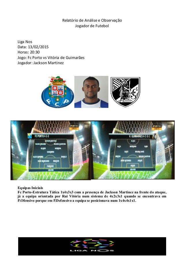 Relatório de Análise e Observação Jogador de Futebol Liga Nos Data: 13/02/2015 Horas: 20:30 Jogo: Fc Porto vs Vitória de G...