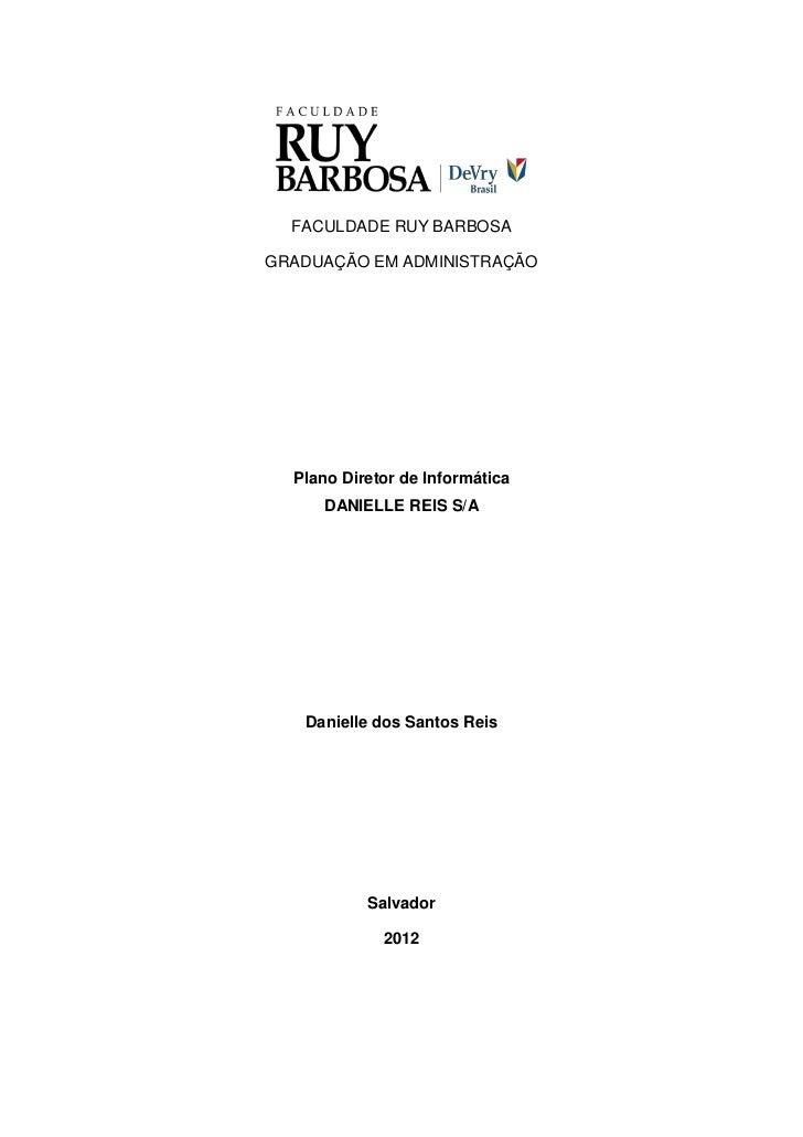 FACULDADE RUY BARBOSAGRADUAÇÃO EM ADMINISTRAÇÃO  Plano Diretor de Informática     DANIELLE REIS S/A   Danielle dos Santos ...