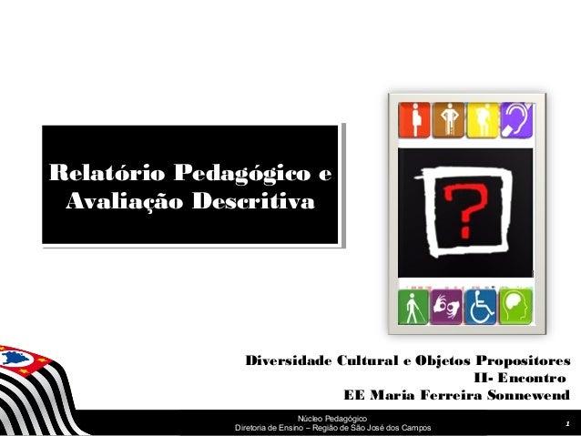 Relatório Pedagógico e  Avaliação Descritiva  Relatório Pedagógico e  Avaliação Descritiva  Diversidade Cultural e Objetos...