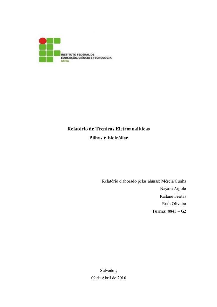 Relatório de Técnicas Eletroanalíticas          Pilhas e Eletrólise                Relatório elaborado pelas alunas: Mérci...