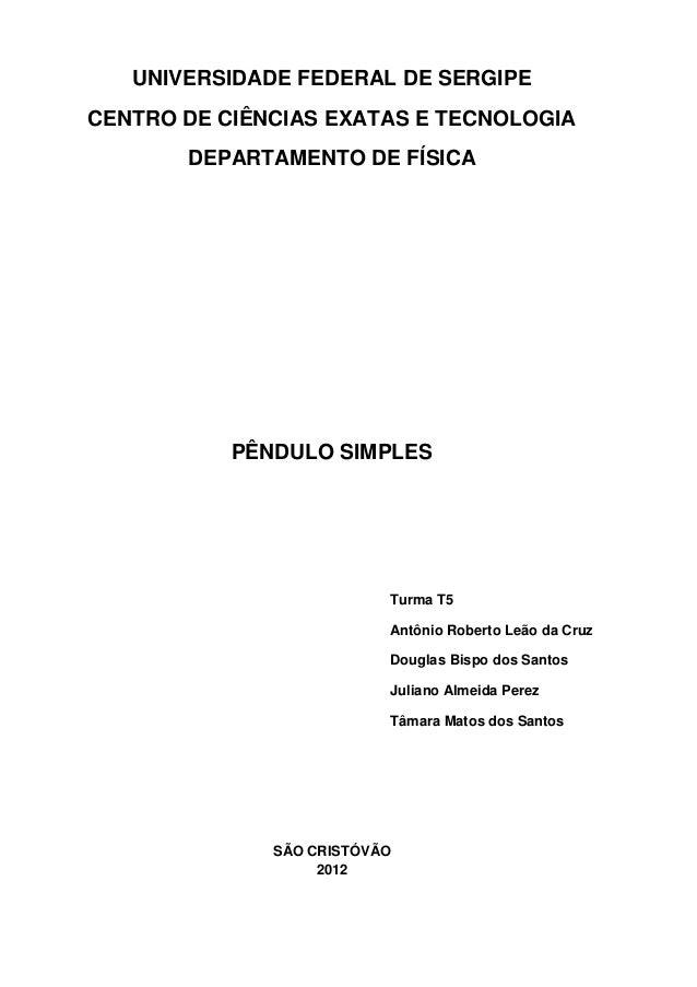 UNIVERSIDADE FEDERAL DE SERGIPE CENTRO DE CIÊNCIAS EXATAS E TECNOLOGIA DEPARTAMENTO DE FÍSICA PÊNDULO SIMPLES Turma T5 Ant...