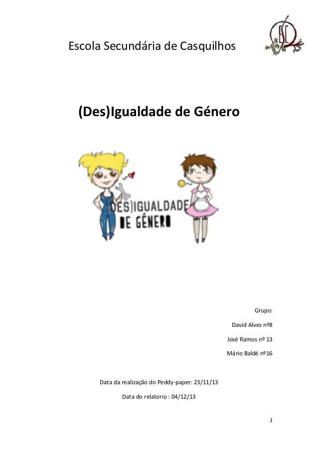 Escola Secundária de Casquilhos  (Des)Igualdade de Género  Grupo:  David Alves nº8  José Ramos nº 13  Mário Baldé nº16  Da...