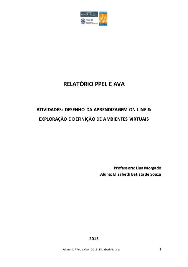 Relatório PPeL e AVA, 2015_Elizabeth Batista 1 RELATÓRIO PPEL E AVA ATIVIDADES: DESENHO DA APRENDIZAGEM ON LINE & EXPLORAÇ...