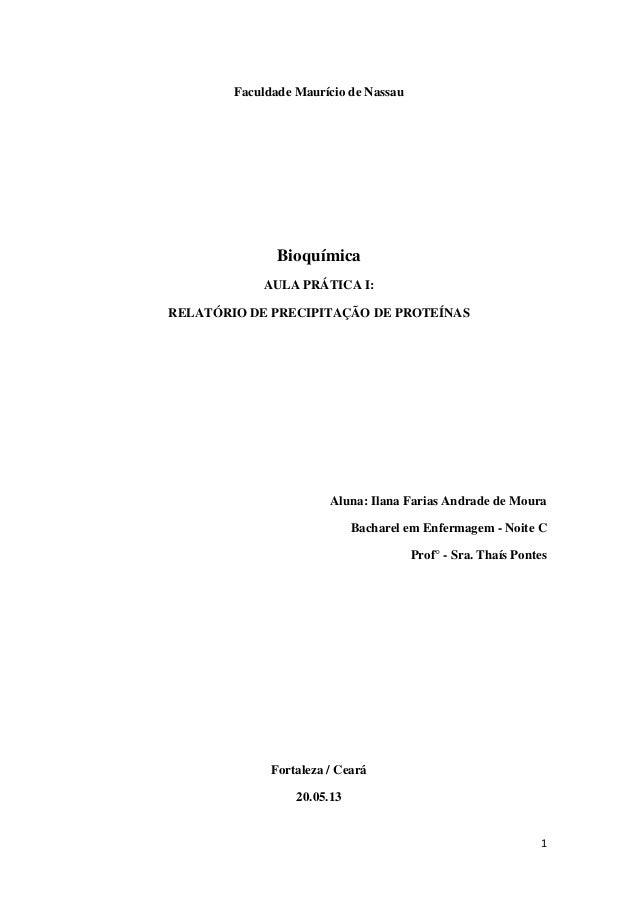 1 Faculdade Maurício de Nassau Bioquímica AULA PRÁTICA I: RELATÓRIO DE PRECIPITAÇÃO DE PROTEÍNAS Aluna: Ilana Farias Andra...