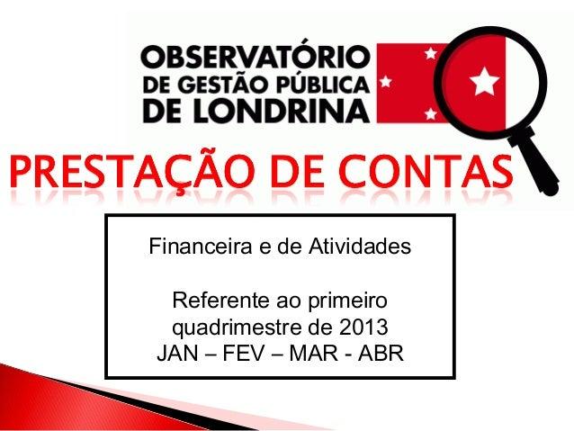 Financeira e de Atividades Referente ao primeiro quadrimestre de 2013 JAN – FEV – MAR - ABR