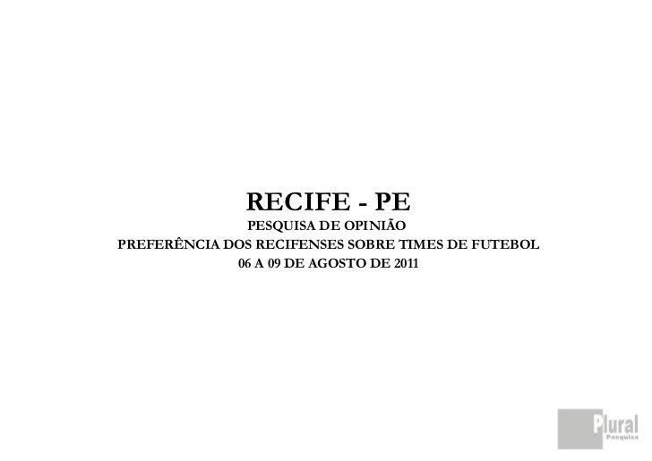 RECIFE - PE              PESQUISA DE OPINIÃOPREFERÊNCIA DOS RECIFENSES SOBRE TIMES DE FUTEBOL             06 A 09 DE AGOST...