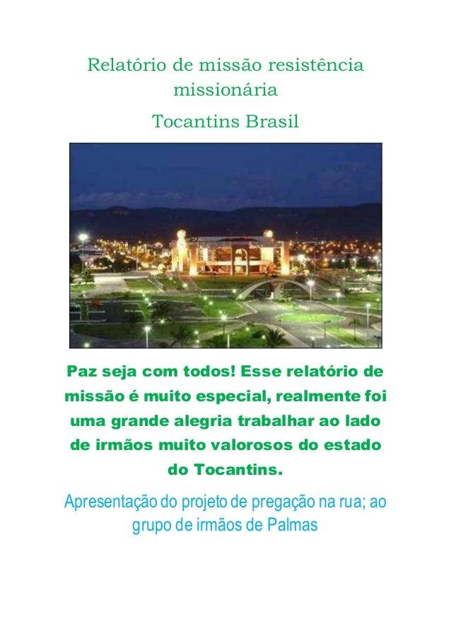 Relatório de missão resistência missionária Tocantins Brasil Paz seja com todos! Esse relatório de missão é muito especial...