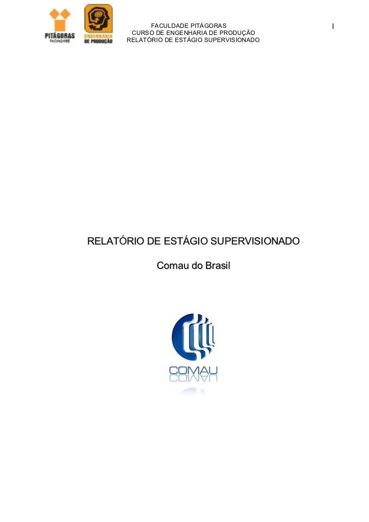 FACULDADE PITÁGORAS             I       CURSO DE ENGENHARIA DE PRODUÇÃO      RELATÓRIO DE ESTÁGIO SUPERVISIONADORELATÓRIO ...