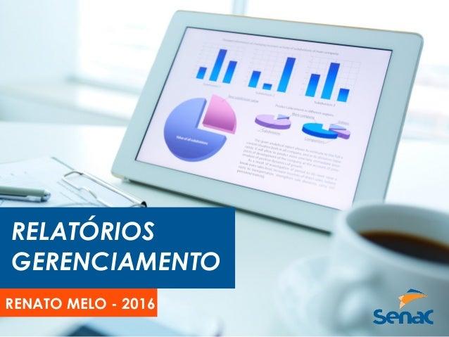 RELATÓRIOS GERENCIAMENTO RENATO MELO - 2016