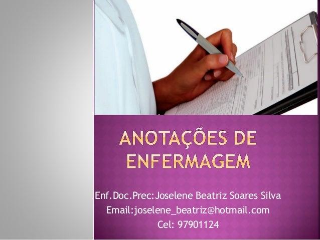 Enf.Doc.Prec:Joselene Beatriz Soares Silva Email:joselene_beatriz@hotmail.com Cel: 97901124