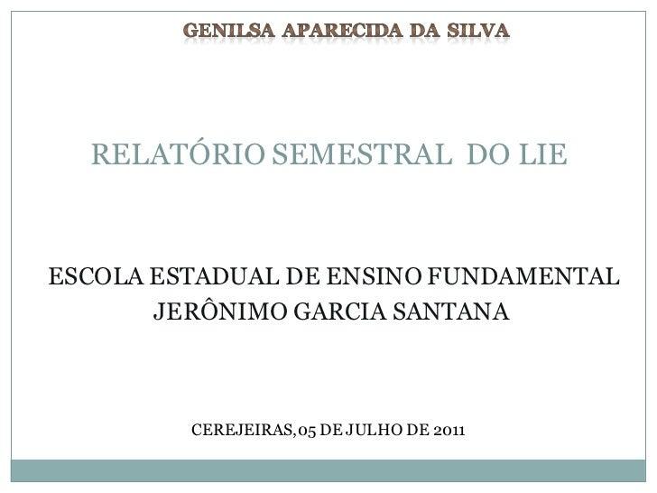 RELATÓRIO SEMESTRAL DO LIEESCOLA ESTADUAL DE ENSINO FUNDAMENTAL       JERÔNIMO GARCIA SANTANA         CEREJEIRAS,05 DE JUL...