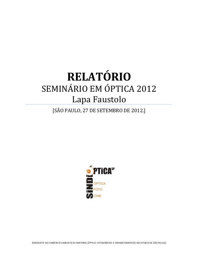 RELATÓRIO       SEMINÁRIO EM ÓPTICA 2012             Lapa Faustolo                [SÃO PAULO, 27 DE SETEMBRO DE 2012.][SIN...